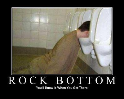 [Rock Bottom:  You'll Know It When You Get There.]