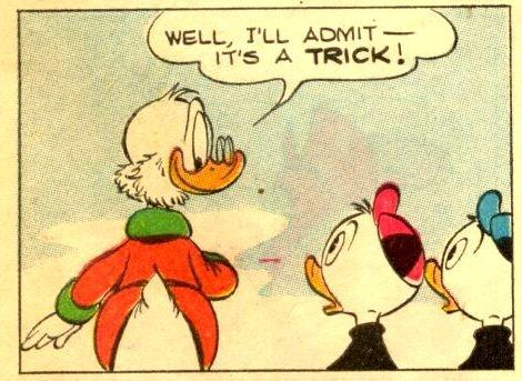 "[""Well, I'll admit—it's a trick!""—Uncle Scrooge]"